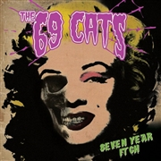 69 CATS - SEVEN YEAR ITCH