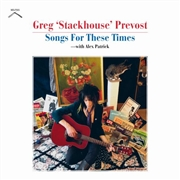 PREVOST, GREG 'STACKHOUSE' - SONGS FOR THESE TIMES