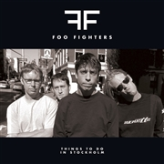 FOO FIGHTERS - THINGS TO DO IN STOCKHOLM (2LP)