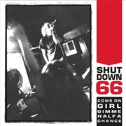 SHUTDOWN 66 - COME ON GIRL GIMME HALF A CHANCE